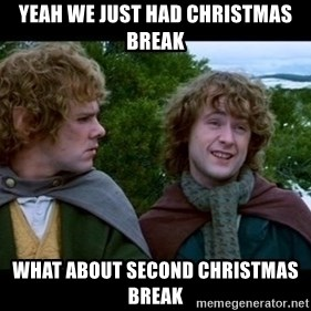 What about second breakfast? - Yeah we just had Christmas Break What about second Christmas Break