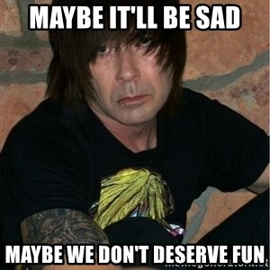 Emo Dad - maybe it'll be sad maybe we don't deserve fun