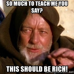 JEDI KNIGHT - So Much to teach me you say? This should be rich!