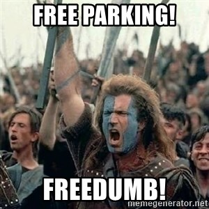 Brave Heart Freedom - FREE PARKING! FREEDUMB!