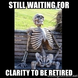 Still Waiting - Still waiting for  Clarity to be Retired