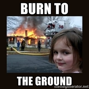 burning house girl - Burn to the ground