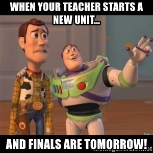 Buzz lightyear meme fixd - When your teacher starts a new unit... And finals are tomorrow!