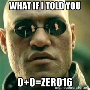 What If I Told You - WHAT IF I TOLD YOU 0+0=ZERO16