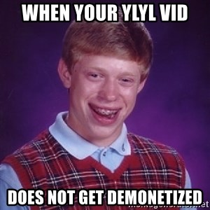 Bad Luck Brian - When your YLYL Vid Does not get demonetized