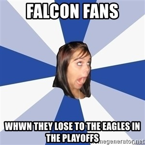 Annoying Facebook Girl - Falcon fans Whwn they lose to the eagles in the playoffs
