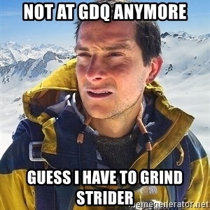 Bear Grylls - Not at GDQ anymore Guess I have to grind Strider