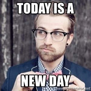 Scumbag Analytic Philosopher - Today is a  new day