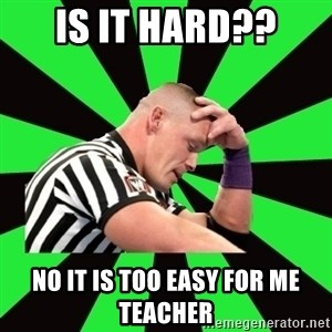Deep Thinking Cena - is it hard?? No it is too easy for me teacher