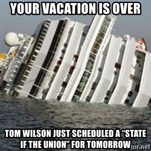 """Sunk Cruise Ship - Your vacation is over Tom Wilson just scheduled a """"State if the Union"""" for TOMORROW"""