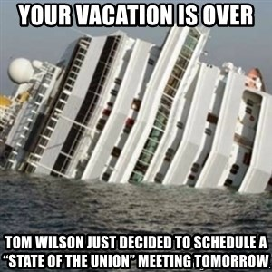 """Sunk Cruise Ship - Your Vacation is Over Tom Wilson just decided to schedule a """"State of the Union"""" meeting TOMORROW"""