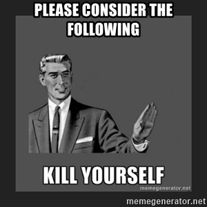 kill yourself guy - please consider the following