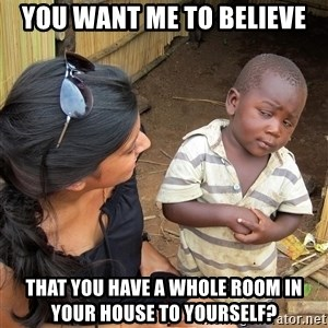 Skeptical African Child - You want me to believe that you have a whole room in your house to yourself?