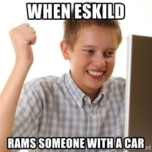 First Day on the internet kid - WHEN ESKILD RAMS SOMEONE WITH A CAR