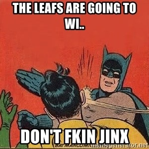 batman slap robin - The Leafs are going to wi.. Don't Fkin jinx