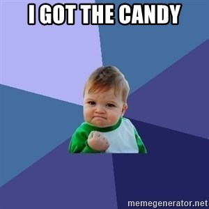 Success Kid - I Got The Candy