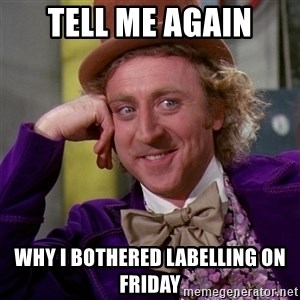 Willy Wonka - tell me again why i bothered labelling on friday