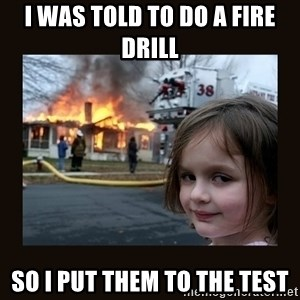 burning house girl - i was told to do a fire drill so i put them to the test