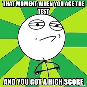 Challenge Accepted 2 - That Moment when you ace the test And you got a High score