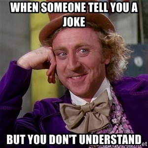 Willy Wonka - When someone tell you a joke But you don't understand