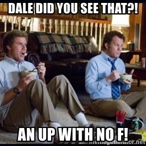 step brothers - DALE did you see that?! an UP with no F!