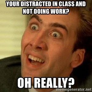 nicolas cage no me digas - your distracted in class and not doing work? oh really?