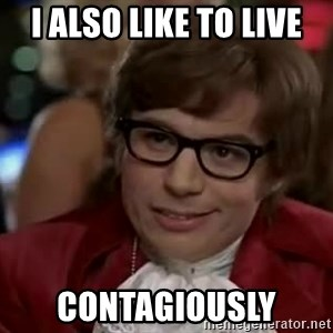 Austin Power - I also like to live contagiously