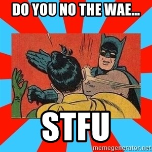 Batman Bitchslap - Do you no the wae... STFU