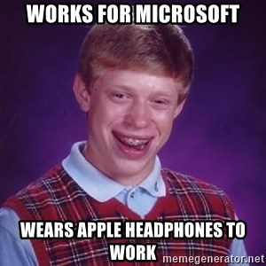 Bad Luck Brian - works for microsoft wears apple headphones to work