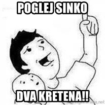 Look son, A person got mad - POGLEJ SINKO DVA KRETENA!!