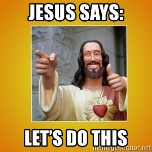 Buddy Christ - JESUS SAYS: LET'S DO THIS