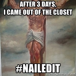 Muscles Jesus - after 3 days,                                     i came out of the closet #nailedit
