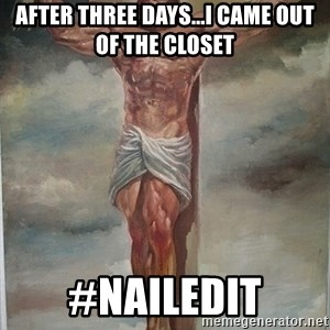 Muscles Jesus - after three days...i came out of the closet #nailedit