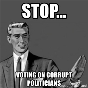 Correction Guy - STOP... VOTING ON CORRUPT POLITICIANS