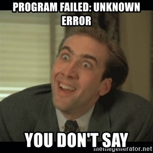 Nick Cage - program failed: unknown error YOU don't say