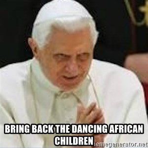 Pedo Pope - Bring back the dancing african children
