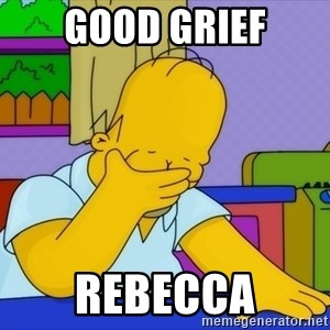 Homer Facepalm - GOOD GRIEF REBECCA