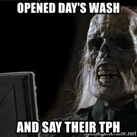 OP will surely deliver skeleton - Opened Day's Wash and say their tph