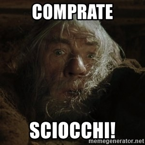 gandalf run you fools closeup - COMPRATE SCIOCCHI!