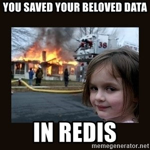 burning house girl - you saved your beloved data in redis