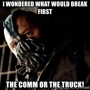 Bane Permission to Die - I WONDERED WHAT WOULD BREAK FIRST THE COMM OR THE TRUCK!