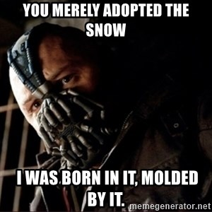 Bane Permission to Die - You merely adopted the snow  I was born in it, molded by it.