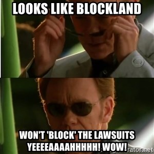Csi - looks like blockland won't 'block' the lawsuits    Yeeeeaaaahhhhh! Wow!