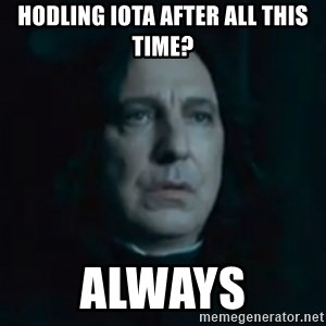 Always Snape - Hodling Iota after all this time? ALWAYS