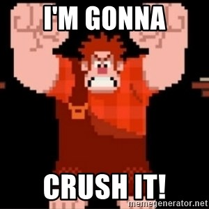 Wreck-It Ralph  - I'm Gonna Crush It!