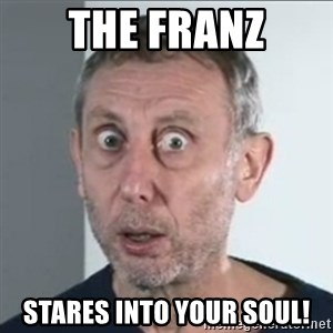 Michael Rosen stares into your soul - The Franz Stares into your soul!