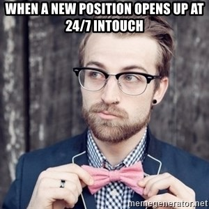 Scumbag Analytic Philosopher - when a new position opens up at 24/7 intouch