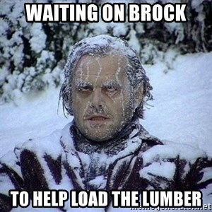 Frozen Jack - Waiting on brock To help load the lumber