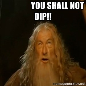 Gandalf You Shall Not Pass - YOU SHALL NOT DIP!!