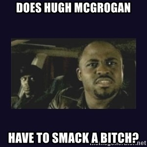 Wayne Brady - DOES HUGH MCGROGAN HAVE TO SMACK A BITCH?